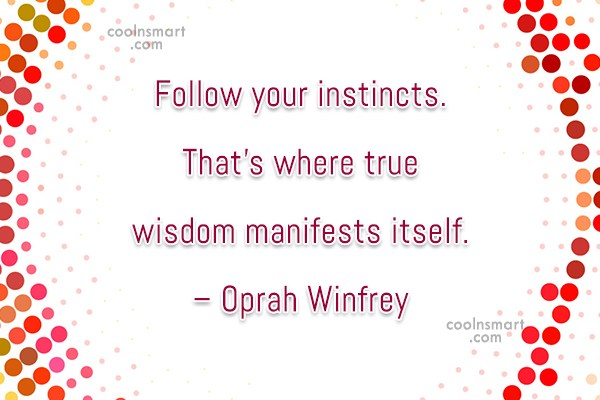 Quote: Follow your instincts. That's where true wisdom...