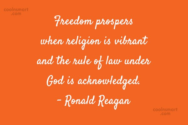 Freedom Quote: Freedom prospers when religion is vibrant and...