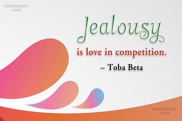 Quote: Jealousy is love in competition. – Toba...