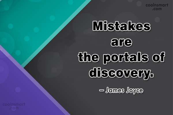 Mistake Quote: Mistakes are the portals of discovery. –...