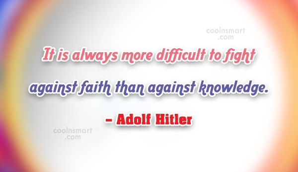 Faith Quote: It is always more difficult to fight...