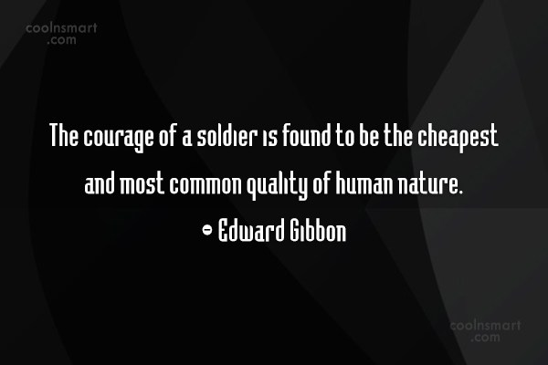 Quote: The courage of a soldier is found...