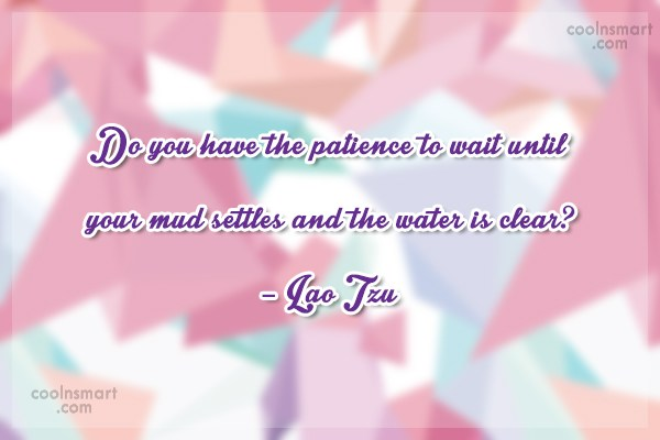 Patience Quote: Do you have the patience to wait...