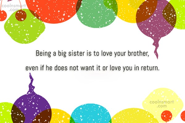 Sister Quote: Being a big sister is to love...