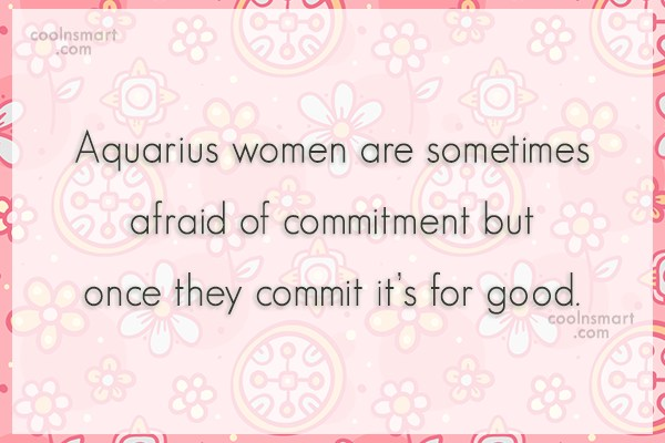 Commitment Quote: Aquarius women are sometimes afraid of commitment...