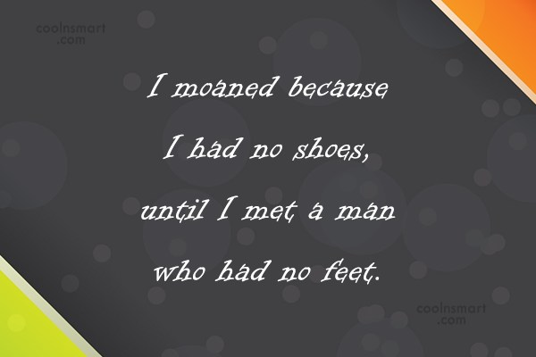 Wise Quote: I moaned because I had no shoes,...