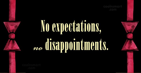 Expectation Quote: No expectations, no disappointments.