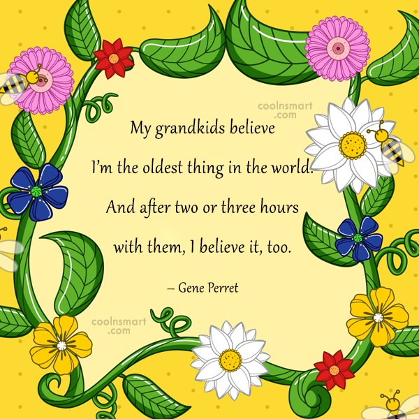 Grandparents Quote: My grandkids believe I'm the oldest thing...