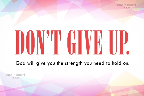 Holding On Quote: Don't give up. God will give you...