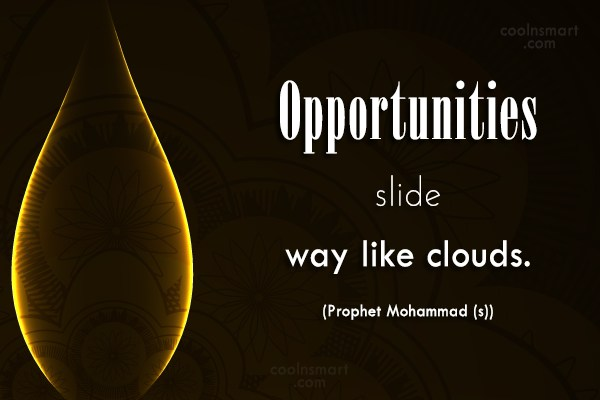 Wise Quote: Opportunities slide away like clouds. (Prophet Mohammad...