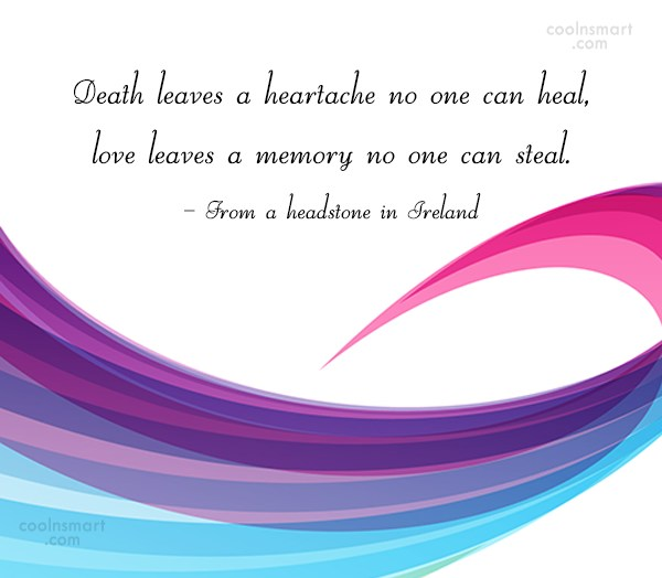 Death Quote: Death leaves a heartache no one can...