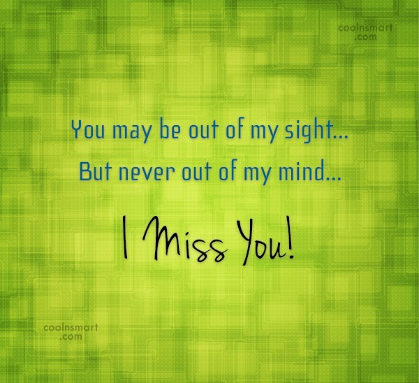 Missing You Quote: You may be out of my sight…...