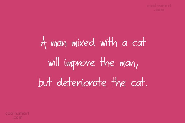 Cats Quote: A man mixed with a cat will...