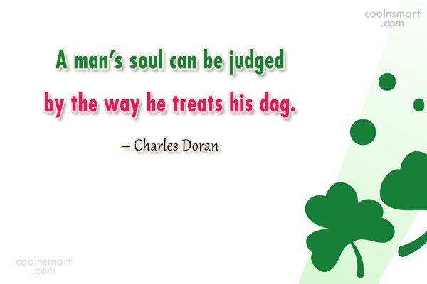 Dogs Quote: A man's soul can be judged by...
