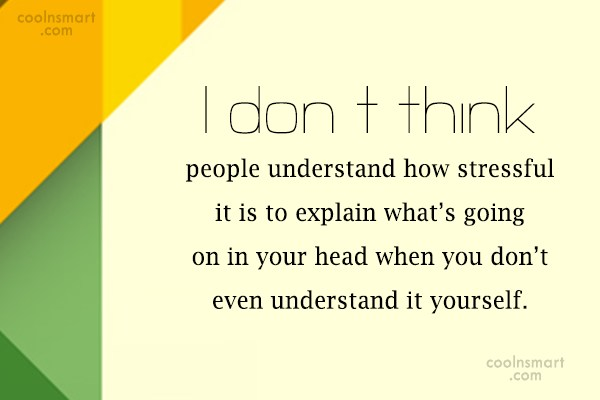 Stress Quote: I don't think people understand how stressful...
