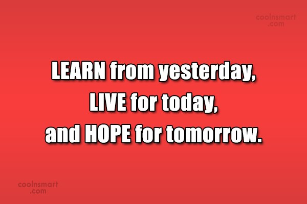 Time Quote: LEARN from yesterday, LIVE for today, and...