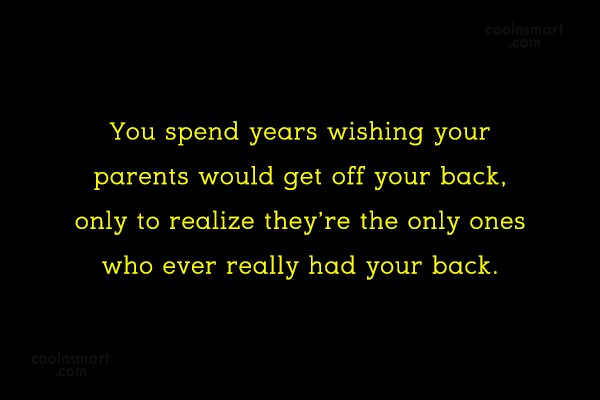 Family Quote: You spend years wishing your parents would...