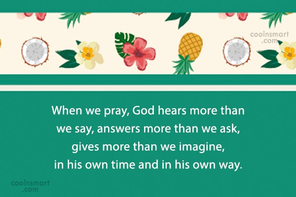 Prayer Quote: When we pray, God hears more than...