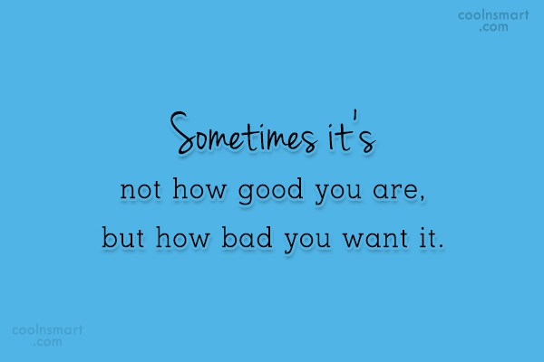 Inspirational Quote: Sometimes it's not how good you are,...