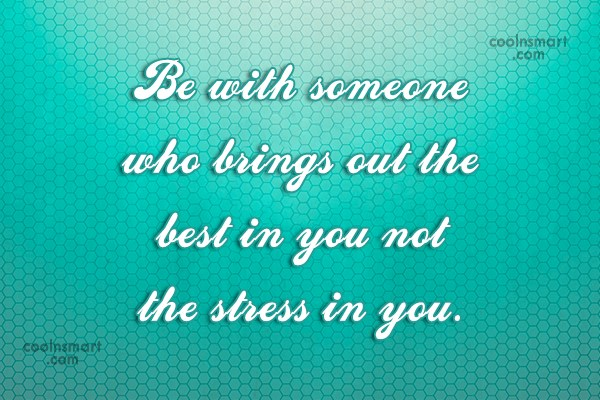 Relationship Quote: Be with someone who brings out the...