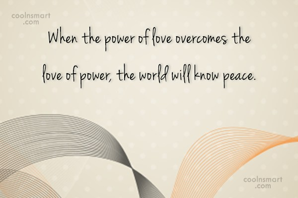 Wise Quote: When the power of love overcomes the...