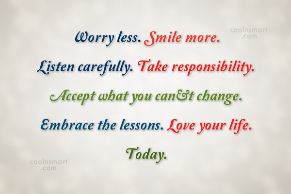 Responsibility Quote: Worry less. Smile more. Listen carefully. Take...