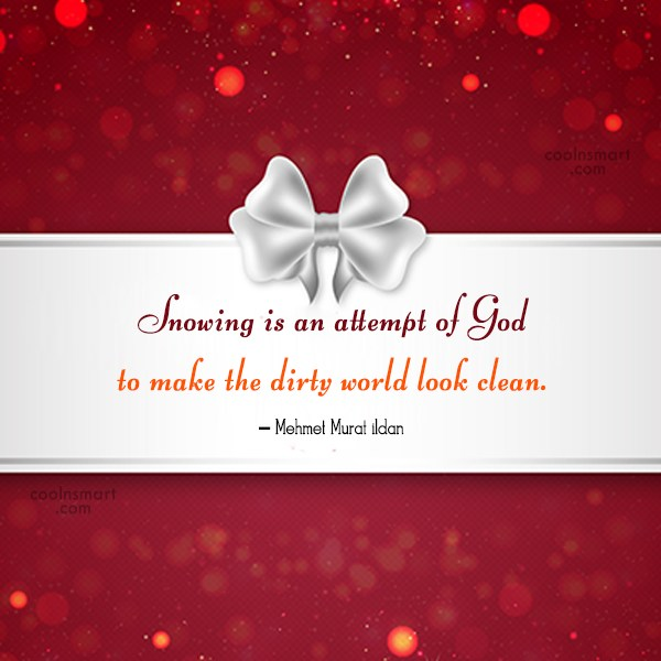 Winter Quote: Snowing is an attempt of God to...