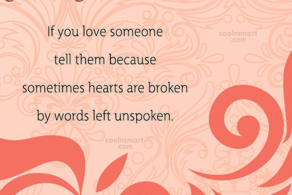 Crush Quote: If you love someone tell them because...