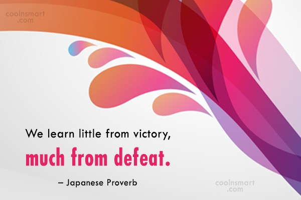 Defeat Quote: We learn little from victory, much from...