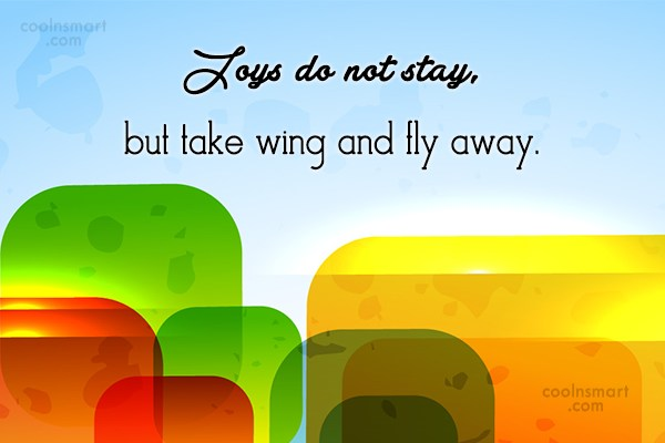 Joy Quote: Joys do not stay, but take wing...