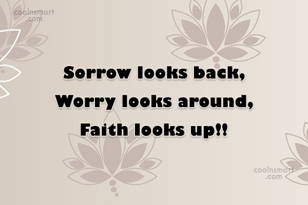 Wise Quote: Sorrow looks back, Worry looks around, Faith...