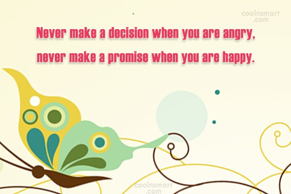 Anger Quote: Never make a decision when you are...