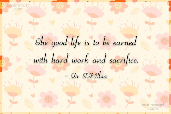 Hard Work Quote: The good life is to be earned...