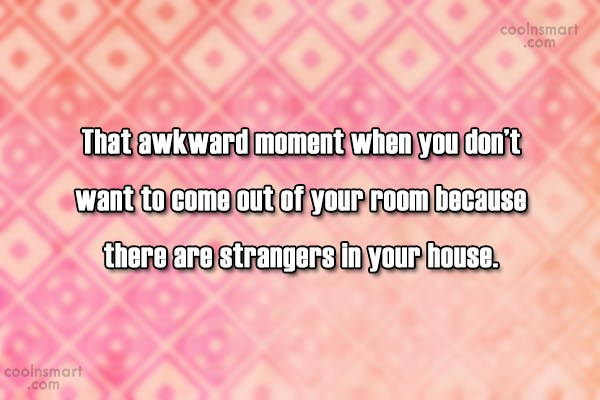 Shyness Quote: That awkward moment when you don't want...