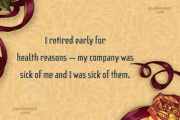 Retirement Quote: I retired early for health reasons –...