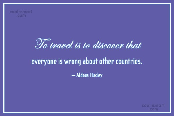 Quote: To travel is to discover that everyone...