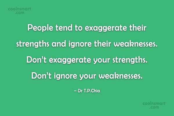 Quote: People tend to exaggerate their strengths and...