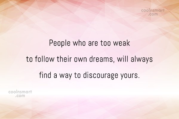 Dream Quote: People who are too weak to follow...