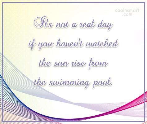 Swimming Quote: It's not a real day if you...