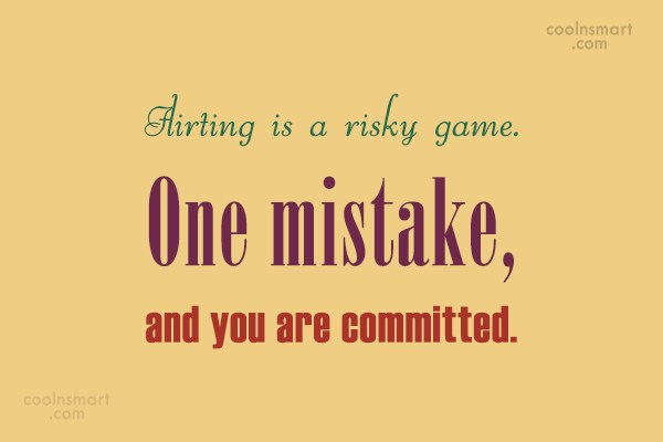 Commitment Quote: Flirting is a risky game. One mistake,...