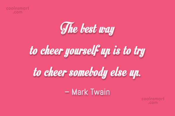 Cheer Up Quote: The best way to cheer yourself up...