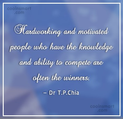Hard Work Quote: Hardworking and motivated people who have the...