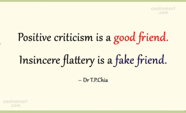 Criticism Quote: Positive criticism is a good friend. Insincere...