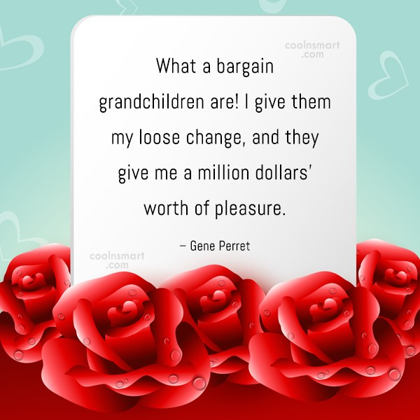 Quote: What a bargain grandchildren are! I give... - CoolNsmart.com