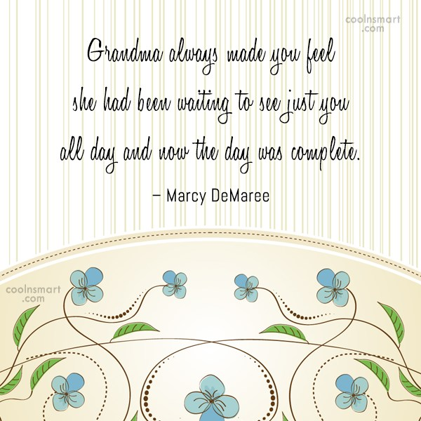 Grandmother Quote: Grandma always made you feel she had...