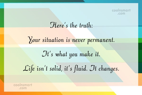 Holding On Quote: Here's the truth: Your situation is never...