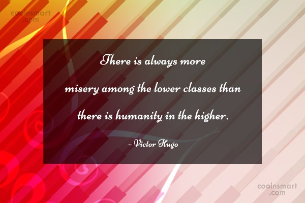 Humanity Quote: There is always more misery among the...