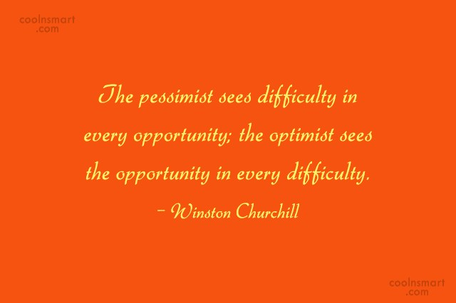Attitude Quote: The pessimist sees difficulty in every opportunity;...
