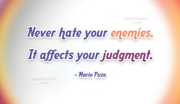 Diplomacy Quote: Never hate your enemies. It affects your...