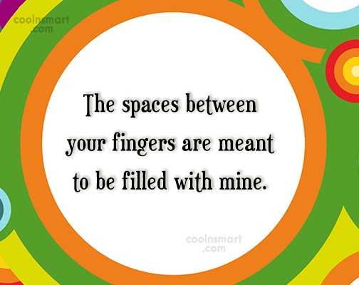 Images Quote: The spaces between your fingers are meant...